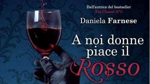 """Il nuovo romanzo della scrittrice Daniela Farnese ci svela un segreto: """"A noi donne piace il rosso""""!"""