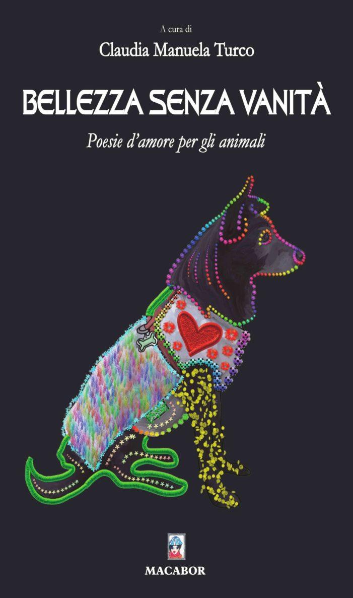 Bellezza senza vanità: poesie d'amore per gli animali Un libro per aiutare molti animali in difficoltà