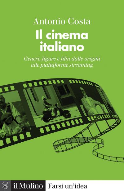Un libro di Antonio Costa racconta il cinema italiano dalle origini fino ai nostri giorni